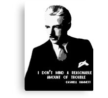 I Don't Mind A Reasonable Amount of Trouble Canvas Print