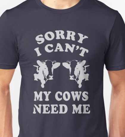 Sorry i Can't My Cows need me gift Shirt Unisex T-Shirt