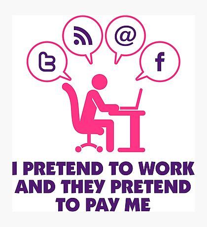 I pretend to work, as my salary. Photographic Print