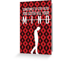 Kill Your Mind Greeting Card