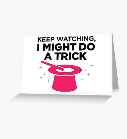 Look carefully. Maybe I show a trick! Greeting Card