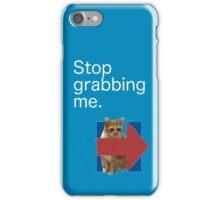 Stop Grabbing Me. iPhone Case/Skin