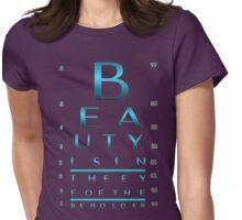 Beauty is in the eye of the beholder. / Custom Eye Chart Womens Fitted T-Shirt