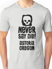never say die astoria oregon Unisex T-Shirt