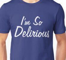 I'm So Delirious Crazy Phrase Gift T-Shirt Unisex T-Shirt
