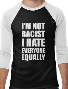 I'm Not Racist I Hate Everyone Equally  Men's Baseball ¾ T-Shirt