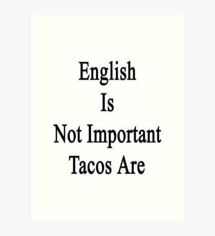 English Is Not Important Tacos Are  Art Print