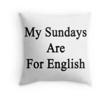 My Sundays Are For English  Throw Pillow