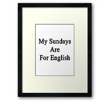 My Sundays Are For English  Framed Print