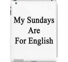 My Sundays Are For English  iPad Case/Skin