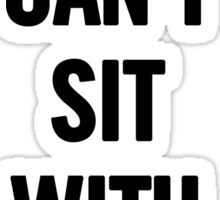 You Can't With Us (Black) Sticker