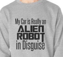 My Car is Really an Alien Robot in Disguise Pullover