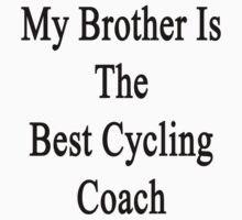 My Brother Is The Best Cycling Coach  by supernova23