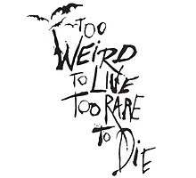 Too Weird To Live, To Rare To Die by Citysam522