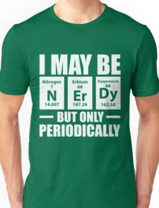 I'm Only Nerdy Periodically Science Teacher Unisex T-Shirt