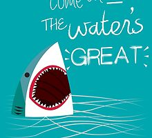 Come On In, The Water's Great! by papabuju