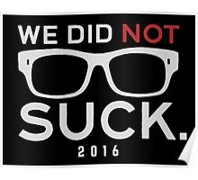 We Did Not Suck Poster