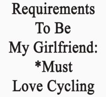 Requirements To Be My Girlfriend: *Must Love Cycling  by supernova23