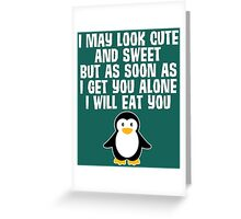 I May Look Cute But I Will Eat You Penguin Greeting Card