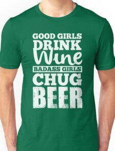 Good girls drink wine badass girls chug beer Unisex T-Shirt