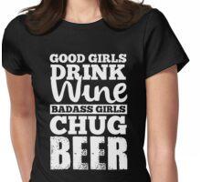 Good girls drink wine badass girls chug beer Womens Fitted T-Shirt