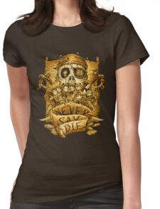 Never Say Die Womens Fitted T-Shirt