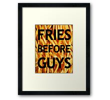 Fries Before Guys Framed Print