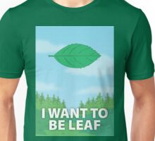 I Want To Be Leaf Unisex T-Shirt