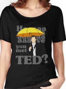 HAAAAVE you met Ted? Women's Relaxed Fit T-Shirt
