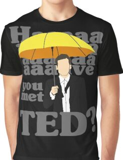 HAAAAVE you met Ted? Graphic T-Shirt