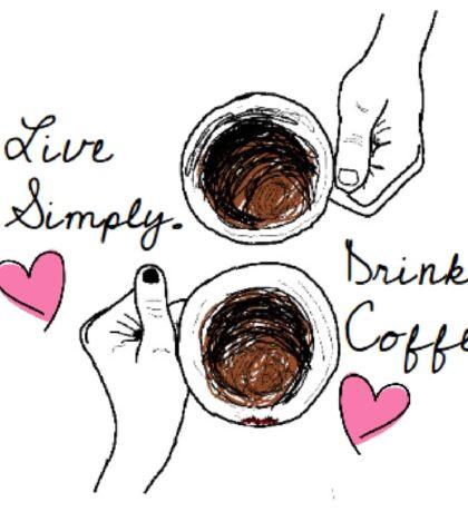 Live Simply. Drink Coffee. Sticker