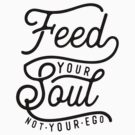 Feed Your Soul. by TheLoveShop