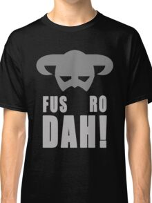 Skyrim- Fus-Ro-Dah!  Classic T-Shirt