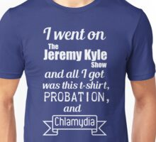 I went on the Jeremy Kyle show and... Unisex T-Shirt