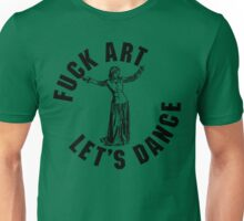 Fuck Art, Let's Dance Unisex T-Shirt