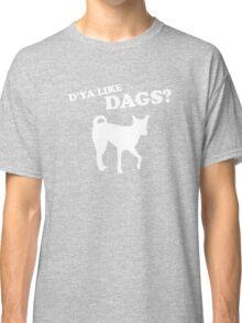 D'ya Like Dags Classic T-Shirt