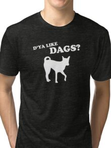 D'ya Like Dags Tri-blend T-Shirt