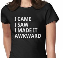 I Came I Saw I Made It Awkward Womens Fitted T-Shirt