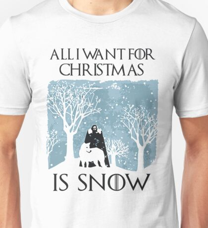 All I Want for Christmas Is Snow T Shirt Unisex T-Shirt