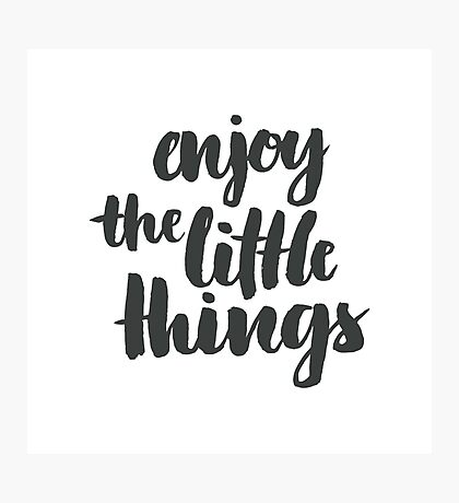 enjoy the little things brush lettering quote Photographic Print