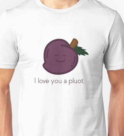 Pluot - I love you a pluot Unisex T-Shirt