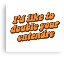 I'd Like to Double Your Entendre Canvas Print