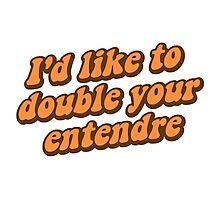 I'd Like to Double Your Entendre Photographic Print