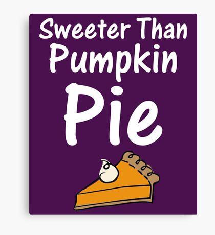 Sweeter Than Pumpkin Pie Cute Canvas Print