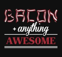Bacon + anything = awesome Kids Tee
