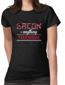 Bacon + anything = awesome Womens Fitted T-Shirt