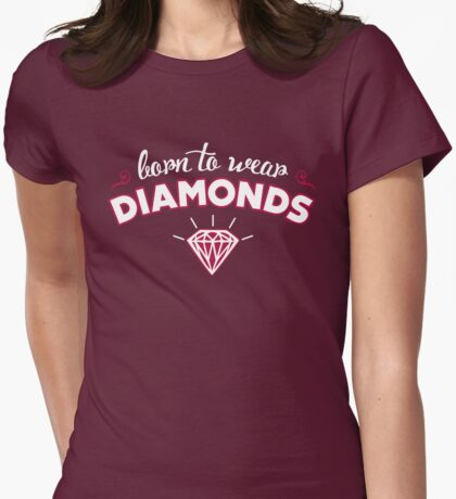 Born to wear Diamonds Womens Fitted T-Shirt