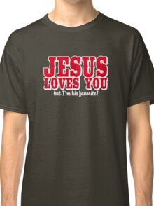 Jesus loves you - But I'm his favorite! Classic T-Shirt