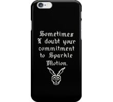 Sometimes I doubt your commitment to Sparkle Motion iPhone Case/Skin