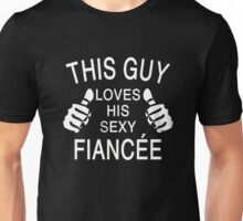 This Guy Loves His Sexy Fiancee Unisex T-Shirt